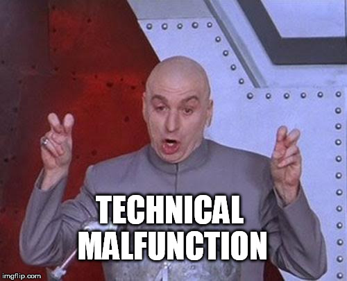 Dr Evil Laser Meme | TECHNICAL MALFUNCTION | image tagged in memes,dr evil laser | made w/ Imgflip meme maker