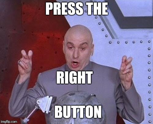 Dr Evil Laser Meme | PRESS THE BUTTON RIGHT | image tagged in memes,dr evil laser | made w/ Imgflip meme maker