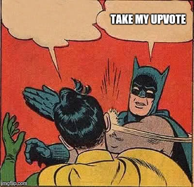 Batman Slapping Robin Meme | TAKE MY UPVOTE | image tagged in memes,batman slapping robin | made w/ Imgflip meme maker