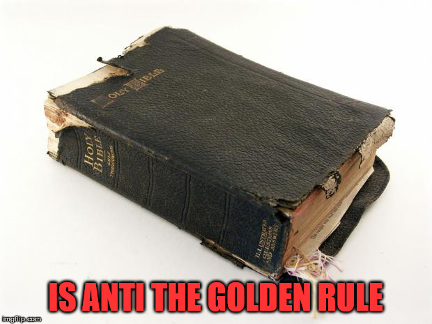 The Bible Survives | IS ANTI THE GOLDEN RULE | image tagged in the bible survives,the bible,god,might is right,evil,the golden rule | made w/ Imgflip meme maker