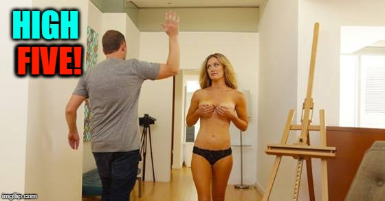 Just Being Friendly | HIGH FIVE! FIVE! | image tagged in vince vance,artist's model,topless,show 'em to me,art,hot blond | made w/ Imgflip meme maker