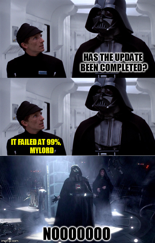 HAS THE UPDATE BEEN COMPLETED? IT FAILED AT 99%,         MYLORD NOOOOOOO | made w/ Imgflip meme maker
