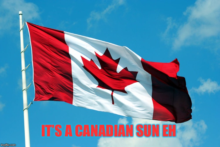 IT'S A CANADIAN SUN EH | made w/ Imgflip meme maker