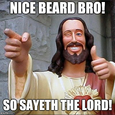 Buddy Christ Meme | NICE BEARD BRO! SO SAYETH THE LORD! | image tagged in memes,buddy christ | made w/ Imgflip meme maker