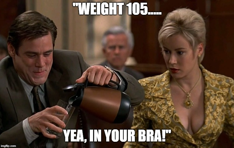 """WEIGHT 105..... YEA, IN YOUR BRA!"" 