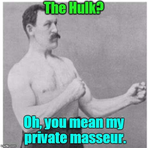 The Hulk? Oh, you mean my private masseur. | made w/ Imgflip meme maker