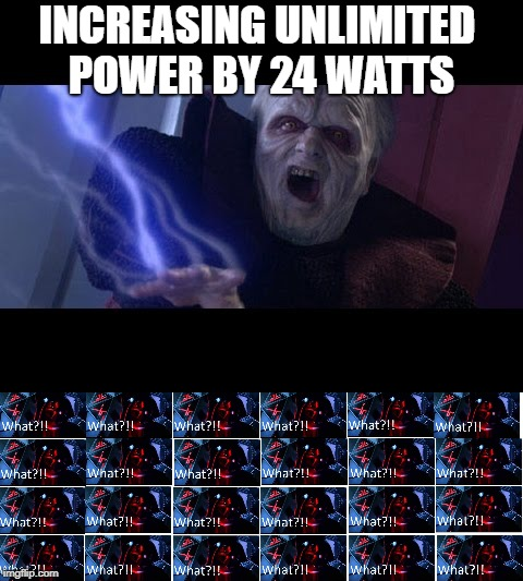 Almost unlimited power | INCREASING UNLIMITED POWER BY 24 WATTS | image tagged in emperor palpatine | made w/ Imgflip meme maker