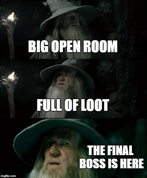 Confused Gandalf Meme | BIG OPEN ROOM FULL OF LOOT THE FINAL BOSS IS HERE | image tagged in memes,confused gandalf | made w/ Imgflip meme maker