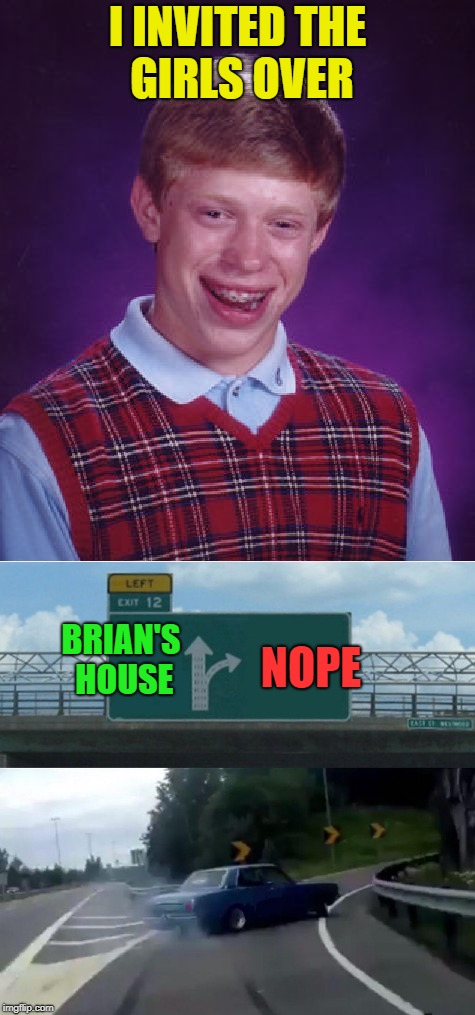 I INVITED THE GIRLS OVER BRIAN'S HOUSE NOPE | made w/ Imgflip meme maker