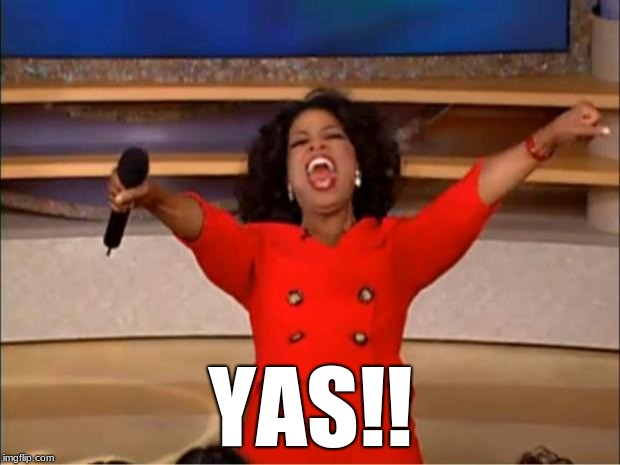 When you get an upvote | YAS!! | image tagged in memes,oprah you get a,upvote | made w/ Imgflip meme maker