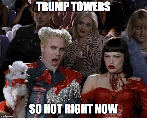 Mugatu So Hot Right Now Meme | TRUMP TOWERS SO HOT RIGHT NOW | image tagged in memes,mugatu so hot right now,AdviceAnimals | made w/ Imgflip meme maker