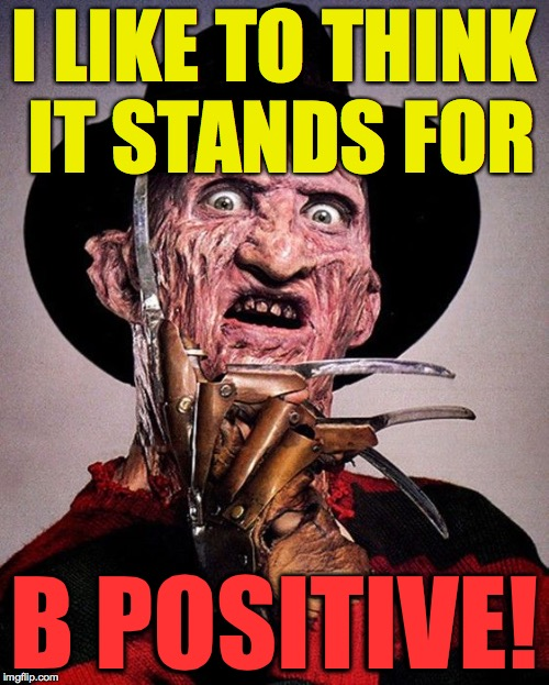 I LIKE TO THINK IT STANDS FOR B POSITIVE! | made w/ Imgflip meme maker