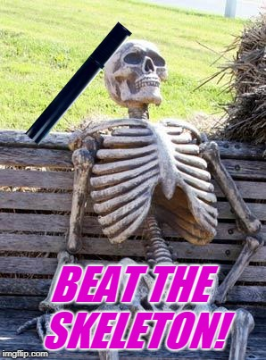 BEAT THE SKELETON! | made w/ Imgflip meme maker