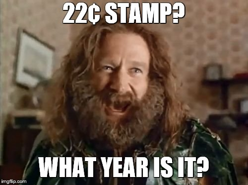 22¢ STAMP? WHAT YEAR IS IT? | made w/ Imgflip meme maker