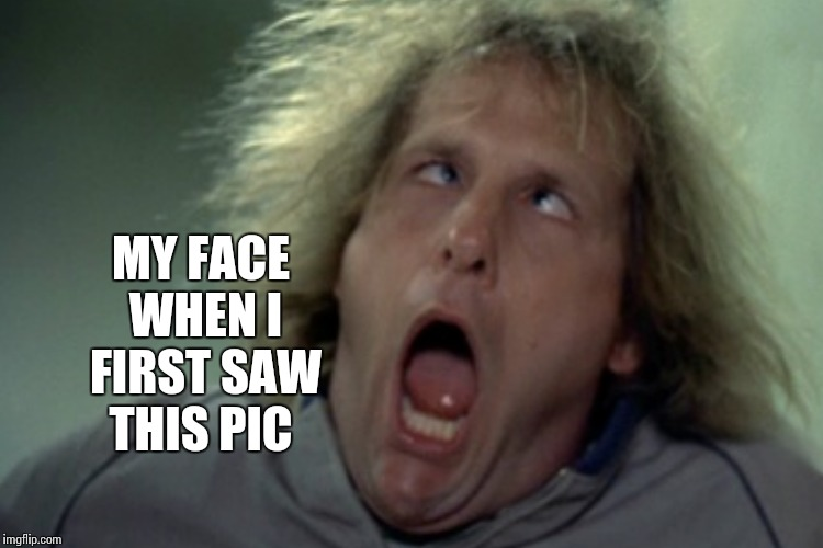 MY FACE WHEN I FIRST SAW THIS PIC | made w/ Imgflip meme maker