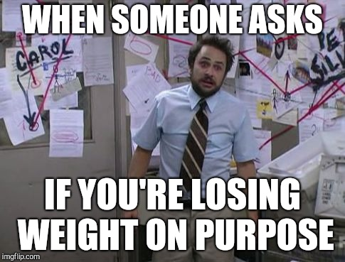 The face you make | WHEN SOMEONE ASKS IF YOU'RE LOSING WEIGHT ON PURPOSE | image tagged in charlie day conspiracy,dieting,charlie day,trying to explain | made w/ Imgflip meme maker
