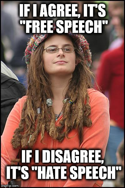 "Liberal Logical | IF I AGREE, IT'S ""FREE SPEECH"" IF I DISAGREE, IT'S ""HATE SPEECH"" 