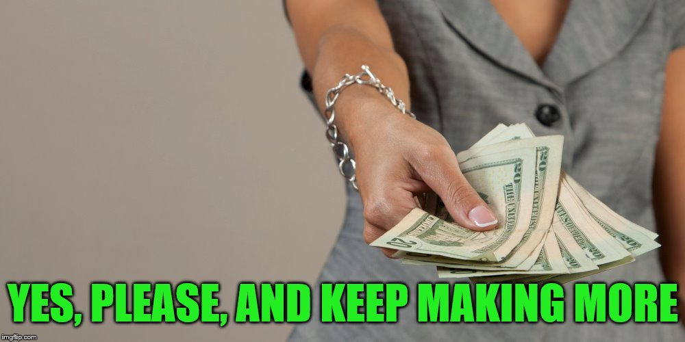 YES, PLEASE, AND KEEP MAKING MORE | made w/ Imgflip meme maker