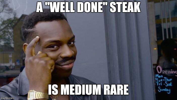 "Roll Safe Think About It Meme | A ""WELL DONE"" STEAK IS MEDIUM RARE 