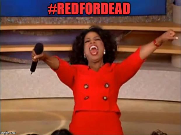 Oprah You Get A Meme | #REDFORDEAD | image tagged in memes,oprah you get a | made w/ Imgflip meme maker