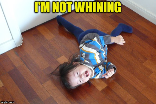 I'M NOT WHINING | made w/ Imgflip meme maker