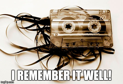 I REMEMBER IT WELL! | made w/ Imgflip meme maker