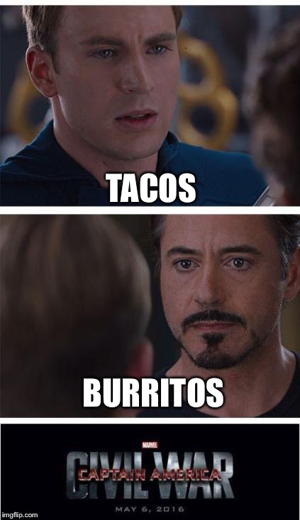 Marvel Civil War 1 Meme | TACOS BURRITOS | image tagged in memes,marvel civil war 1 | made w/ Imgflip meme maker
