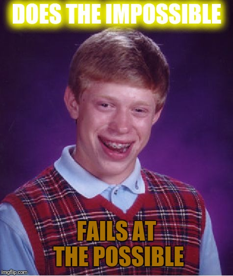 Bad Luck Brian Meme | DOES THE IMPOSSIBLE FAILS AT THE POSSIBLE | image tagged in memes,bad luck brian | made w/ Imgflip meme maker