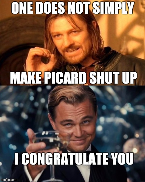 ONE DOES NOT SIMPLY MAKE PICARD SHUT UP I CONGRATULATE YOU | made w/ Imgflip meme maker