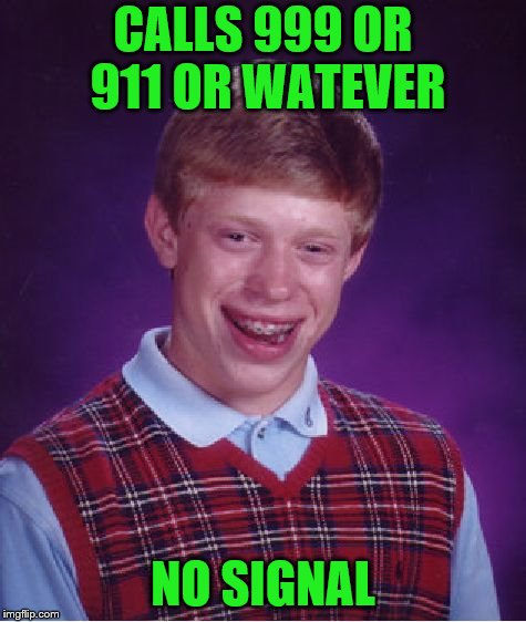 Bad Luck Brian Meme | CALLS 999 OR 911 OR WATEVER NO SIGNAL | image tagged in memes,bad luck brian | made w/ Imgflip meme maker