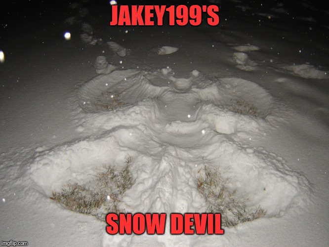 Why does this always happen? | JAKEY199'S SNOW DEVIL | image tagged in memes,funny,dank,snow angel,snow devil | made w/ Imgflip meme maker
