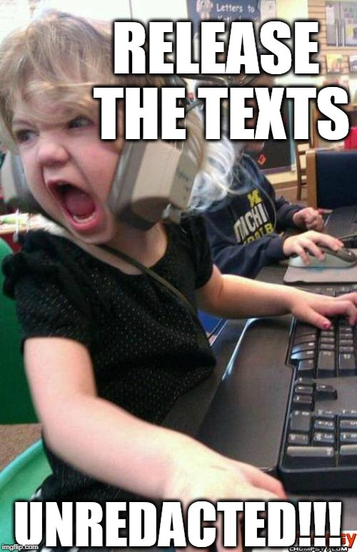 #ReleaseTheTexts - Trump Coup | RELEASE THE TEXTS UNREDACTED!!! | image tagged in screaming gamer girl,texting,political meme,donald trump | made w/ Imgflip meme maker