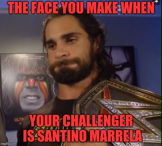Easy Challenges |  THE FACE YOU MAKE WHEN; YOUR CHALLENGER IS SANTINO MARRELA | image tagged in wwe,santino marella | made w/ Imgflip meme maker