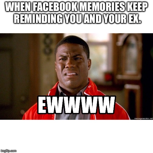 WHEN FACEBOOK MEMORIES KEEP REMINDING YOU AND YOUR EX. | image tagged in ex boyfriend | made w/ Imgflip meme maker