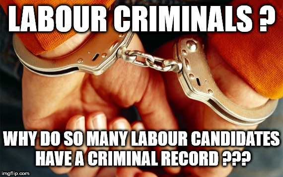 Corbyn's Labour - Why do so many Labour candidates have a criminal record ??? | LABOUR CRIMINALS ? WHY DO SO MANY LABOUR CANDIDATES HAVE A CRIMINAL RECORD ??? | image tagged in corbyn eww,party of hate,communist socialist,criminal record,labour party,abbott mcdonnell | made w/ Imgflip meme maker