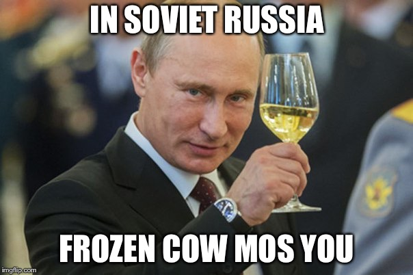 IN SOVIET RUSSIA FROZEN COW MOS YOU | made w/ Imgflip meme maker