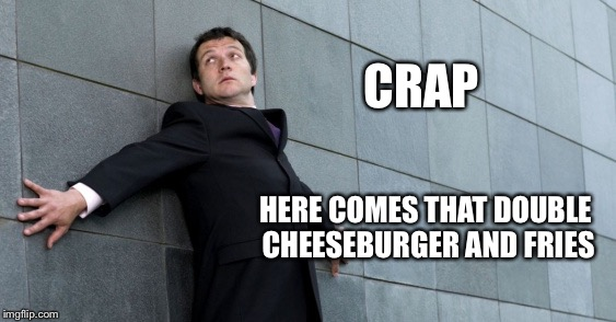 CRAP HERE COMES THAT DOUBLE CHEESEBURGER AND FRIES | made w/ Imgflip meme maker