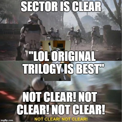 "I Hate Star Wars Fanboys. | SECTOR IS CLEAR ""LOL ORIGINAL TRILOGY IS BEST"" NOT CLEAR! NOT CLEAR! NOT CLEAR! 