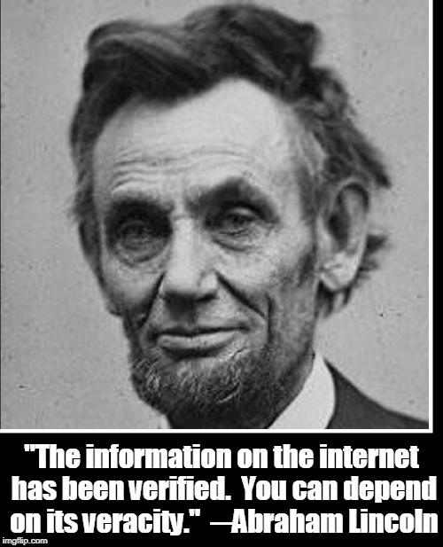 "Information from Lincoln's Facebook Account | ""The information on the internet has been verified.  You can depend on its veracity.""  ─Abraham Lincoln 