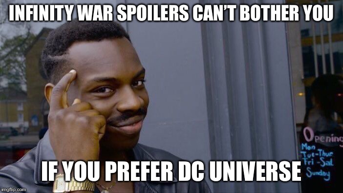Infinity war spoilers  | INFINITY WAR SPOILERS CAN'T BOTHER YOU IF YOU PREFER DC UNIVERSE | image tagged in memes,roll safe think about it | made w/ Imgflip meme maker