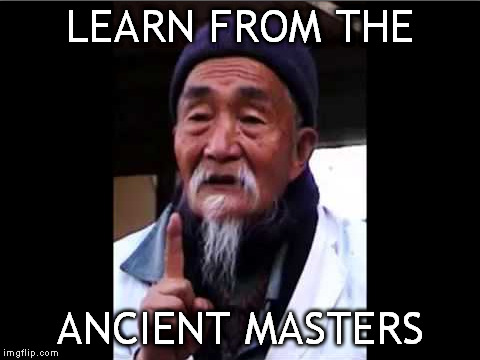 LEARN FROM THE ANCIENT MASTERS | made w/ Imgflip meme maker