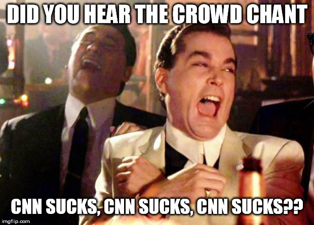 Wise guys laughing | DID YOU HEAR THE CROWD CHANT CNN SUCKS, CNN SUCKS, CNN SUCKS?? | image tagged in wise guys laughing | made w/ Imgflip meme maker