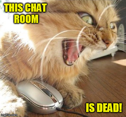 THIS CHAT ROOM IS DEAD! | made w/ Imgflip meme maker