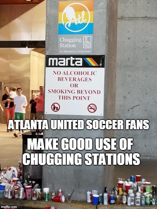 Soccer fans around the world approve this message... | ATLANTA UNITED SOCCER FANS MAKE GOOD USE OF CHUGGING STATIONS | image tagged in soccer,sports fans,atlanta,alcohol,signs/billboards,memes | made w/ Imgflip meme maker