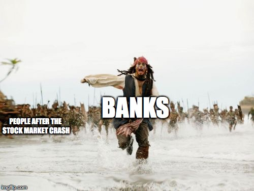 Jack Sparrow Being Chased Meme | BANKS PEOPLE AFTER THE STOCK MARKET CRASH | image tagged in memes,jack sparrow being chased | made w/ Imgflip meme maker
