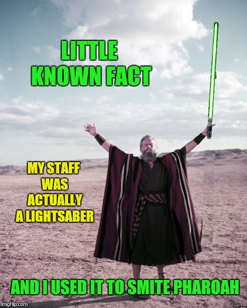 LITTLE KNOWN FACT MY STAFF WAS ACTUALLY A LIGHTSABER AND I USED IT TO SMITE PHAROAH | made w/ Imgflip meme maker