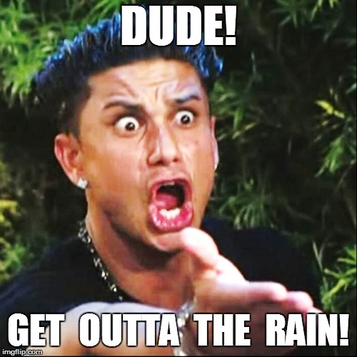 DUDE! GET  OUTTA  THE  RAIN! | made w/ Imgflip meme maker
