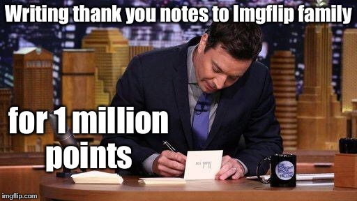 And that's not sarcastic  | Writing thank you notes to Imgflip family for 1 million points | image tagged in thank you notes,memes,drsarcasm,1 million points | made w/ Imgflip meme maker