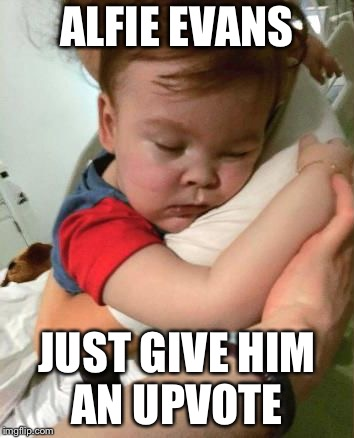 The only thing we can really do is show we care. | ALFIE EVANS JUST GIVE HIM AN UPVOTE | image tagged in alfie evans,nazis,england,socialism,babies | made w/ Imgflip meme maker