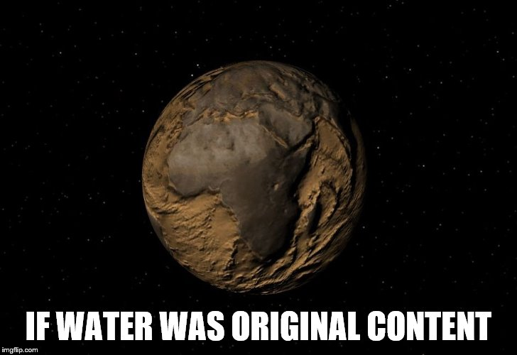 IF WATER WAS ORIGINAL CONTENT | image tagged in memes,water,original | made w/ Imgflip meme maker
